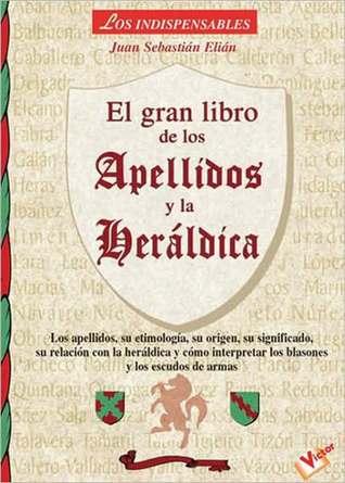 Gran libro de los apellidos y la heraldica/ The Great Book of Last Names and Heraldry (Los Indispensables)