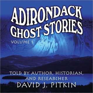 Adirondack Ghost Stories, Volume One