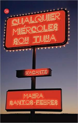 Cualquier Miércoles Soy Tuya by Mayra Santos-Febres