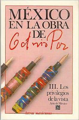 Mexico en la obra de Octavio Paz, III: Los privilegios de la vista: arte de Mexico
