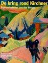 De kring rond Kirchner: Expressionismus aus den Bergen