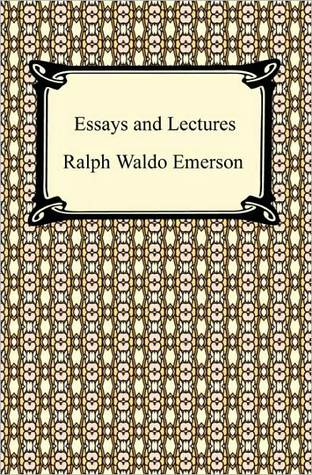 emerson ralph waldo. essays and lectures Our most eloquent champion of individualism, emerson acknowledges at the  same time the countervailing pressures of society in american life.