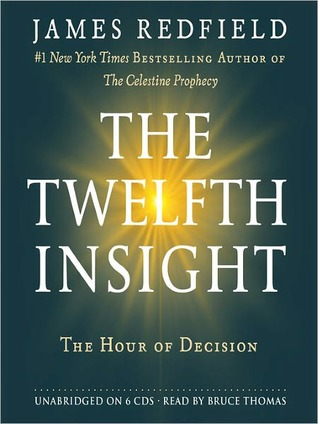 The Twelfth Insight: The Hour of Decision: The Celestine Prophecy Series, Book 4