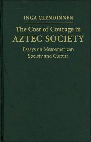 cost of courage in aztec society essays on mesoamerican society  8163898