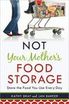 Not Your Mother's Food Storage: Store the Food You Use Every Day