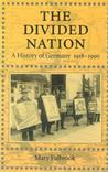 The Divided Nation: A History Of Germany, 1918 1990