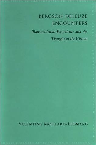 bergson-deleuze-encounters-transcendental-experience-and-the-thought-of-the-virtual
