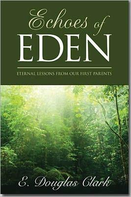 Echoes of Eden: Eternal Lessons from Our First Parents 978-1608610792 EPUB DJVU por E. Douglas Clark