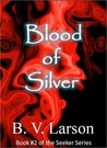 Blood of Silver by B.V. Larson