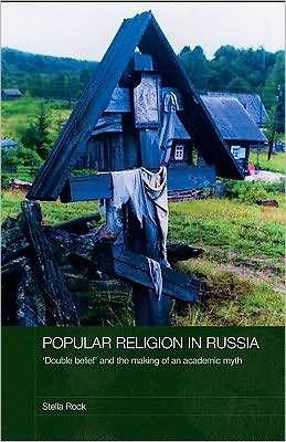 Popular Religion in Russia: Double Belief' and the Making of an Academic Myth