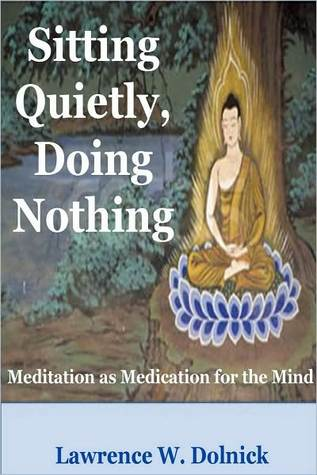 Sitting Quietly, Doing Nothing: Meditation as Medication for the Mind