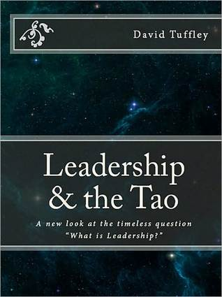 """Leadership & the Tao A new look at the timeless question """"What is Leadership?"""""""