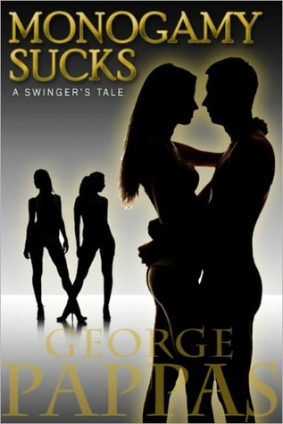 Monogamy Sucks by George Pappas