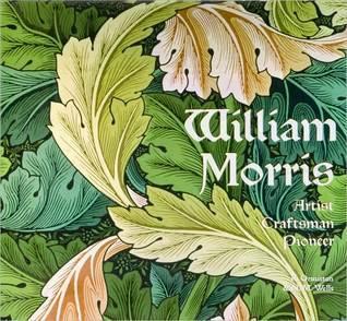 William Morris: Artist, Craftsman, Pioneer