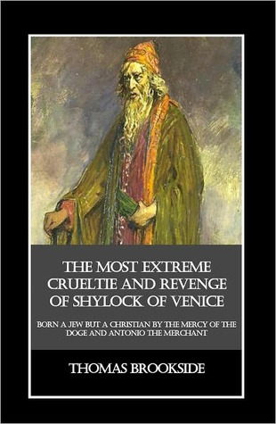 The Most Extreme Crueltie and Revenge of Shylock of Venice, Born a Jew but a Christian by the Mercy of the Doge and Antonio the Merchant