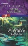 The Secret of Cypriere Bayou by Jana Deleon