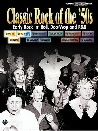 Classic Rock of the '50s -- Early Rock 'n' Roll, Doo-Wop and R&B: Authentic Guitar Tab