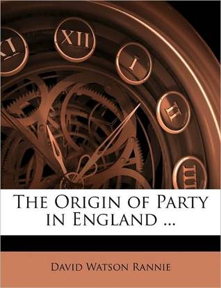 The Origin of Party in England ... by David Watson Rannie