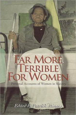 Far More Terrible For Women: Personal Accounts of Women in Slavery