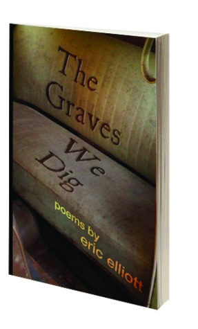The Graves We Dig by Eric Elliott