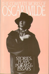 The Complete Works of Oscar Wilde: Stories, Plays, Poems  Essays