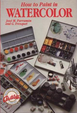 How to Paint in Watercolor (Watson-Guptill Artist's Library)