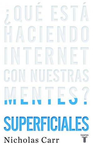 Superficiales: ¿Qué está haciendo Internet con nuestras mentes?