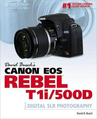 David Busch's Canon EOS Rebel T1i/500D Guide to Digital SLR P... by David D. Busch