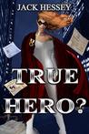True Hero? by Jack Hessey