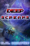 Deep Screams by G.R. Holton