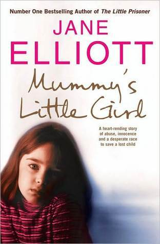 Mummy?s Little Girl: A heart-rending story of abuse, innocence and the desperate race to save a lost child