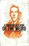 Commonplace Book of the Weird: The Untold Stories of H.P. Lovecraft