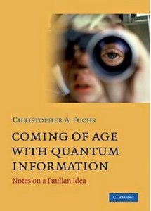 Coming of Age with Quantum Information by Christopher A. Fuchs