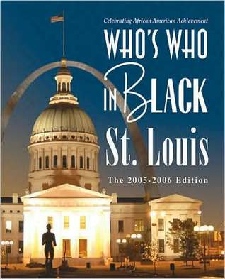 Who's Who in Black St. Louis the 2005-2006 Edition