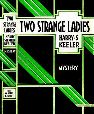 Two Strange Ladies by Harry Stephen Keeler
