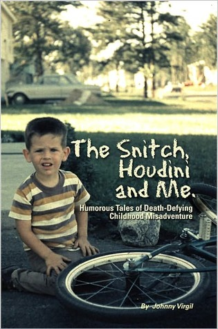 Ebook The Snitch, Houdini and Me. by Johnny Virgil DOC!