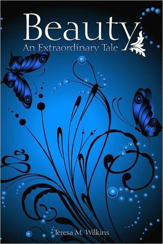 Beauty An Extraordinary Tale by Teresa Wilkins