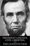President Lincoln, Civil Liberties, and the Constitution: Adapted from Crisis and Command