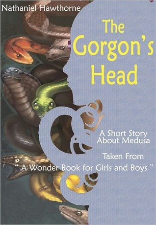 The Gorgon's Head: A Short Story About Perseus and Medusa Taken from: A Wonder Book for Girls and Boys