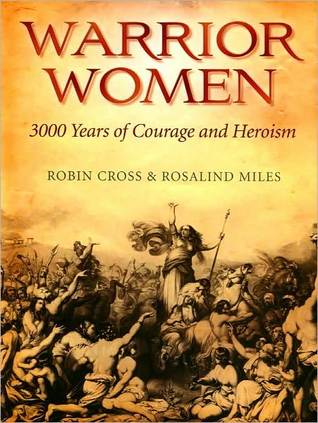 Warrior Women: 3000 Years of Courage and Heroism