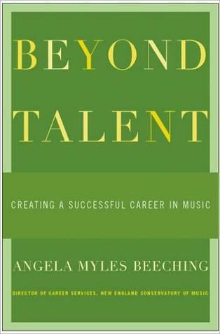 Beyond Talent: Creating a Successful Career in Music: Creating a Successful Career in Music