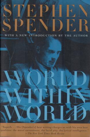 World Within World by Stephen Spender