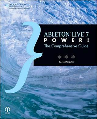 Ableton Live 7 Power!: The Comprehensive Guide