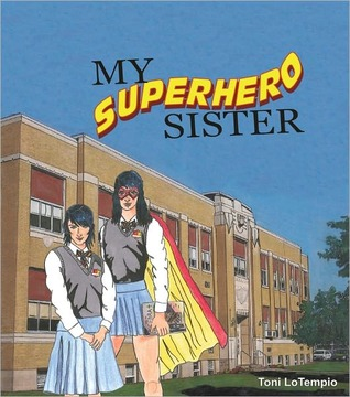My Superhero Sister by Toni LoTempio