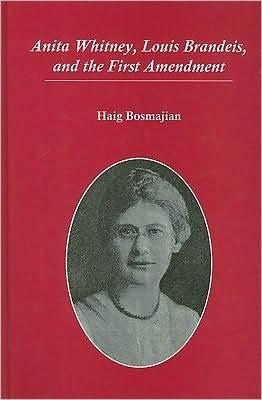 Anita Whitney, Louis Brandeis, and the First Amendment by Haig A. Bosmajian