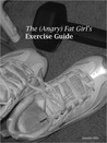The (Angry) Fat Girl's Exercise Guide