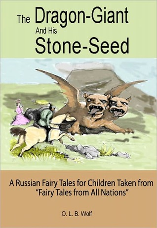 The Dragon-Giant and His Stone-Seed: A Russian Fairy Tale for Children Taken from