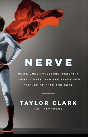 Nerve: Poise Under Pressure, Serenity Under Stress, and the Brave New Science of Fear and Cool