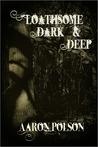 Loathsome, Dark and Deep