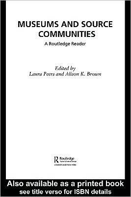 Museums and Source Communities: A Routledge Reader